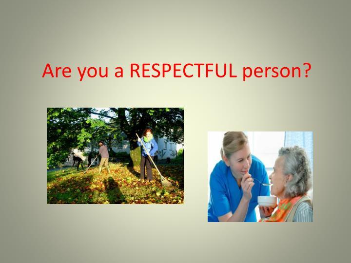 Are you a RESPECTFUL person?
