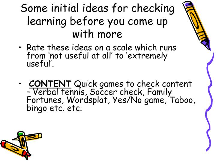 Some initial ideas for checking learning before you come up with more