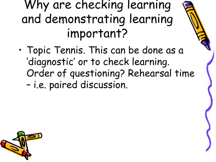 Why are checking learning and demonstrating learning important