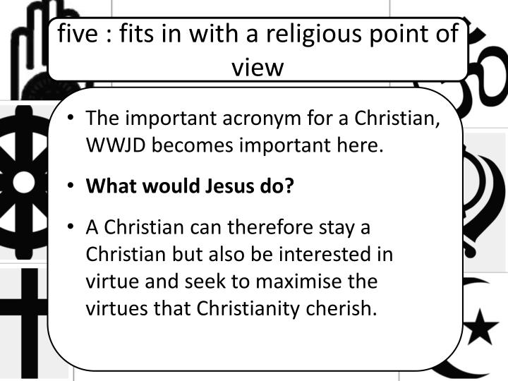 five : fits in with a religious point of view