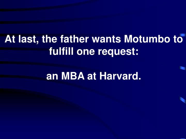 At last, the father wants Motumbo to fulfill one request: