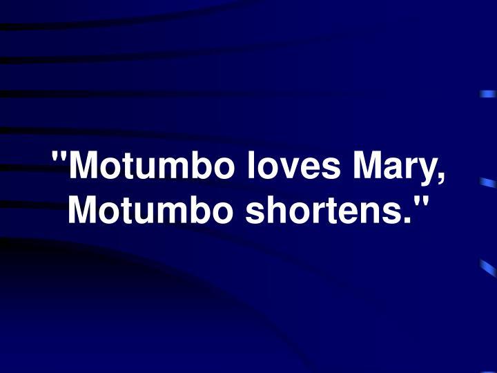 """""""Motumbo loves Mary,"""