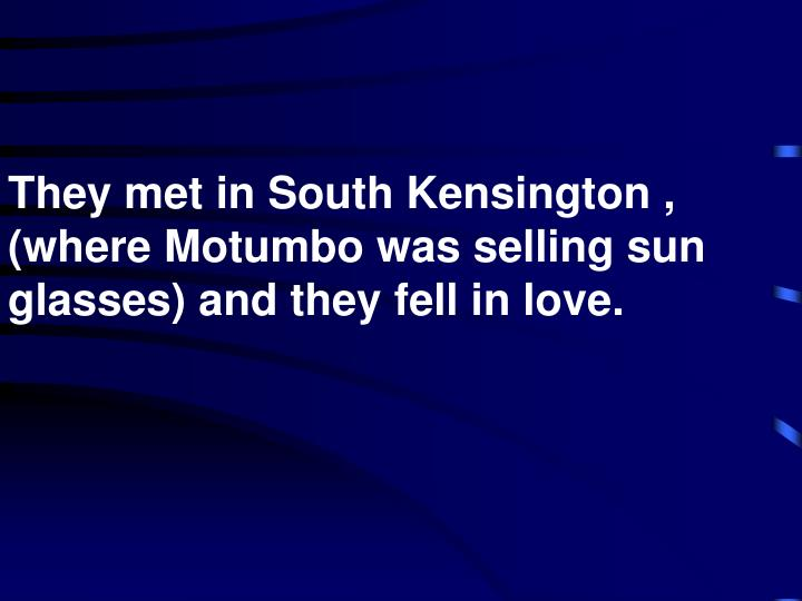 They met in south kensington where motumbo was selling sun glasses and they fell in love