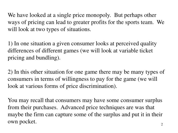 We have looked at a single price monopoly.