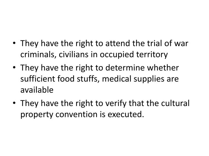 They have the right to attend the trial of war criminals, civilians in occupied territory