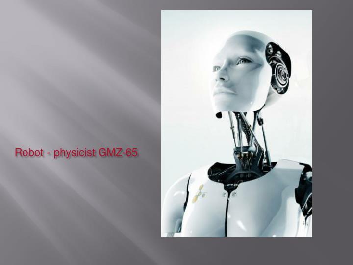 Robot physicist gmz 65