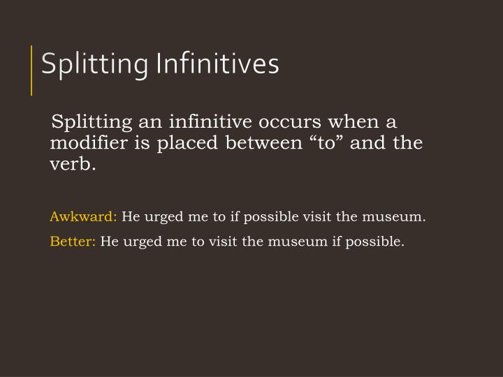 """Splitting an infinitive occurs when a modifier is placed between """"to"""" and the verb."""