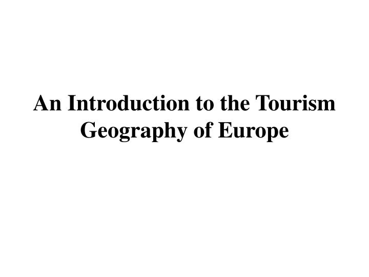 an introduction to the tourism geography of europe n.