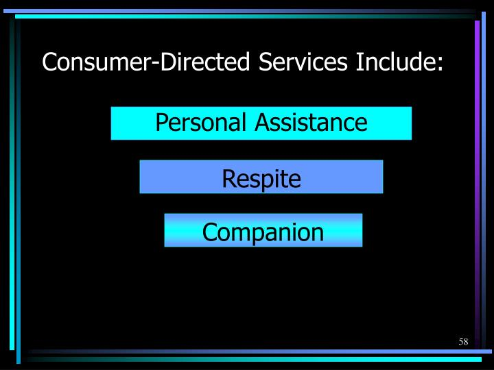 Consumer-Directed Services Include: