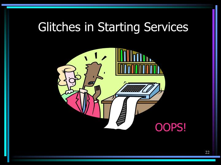 Glitches in Starting Services