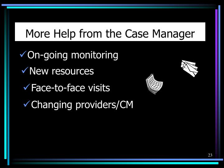 More Help from the Case Manager