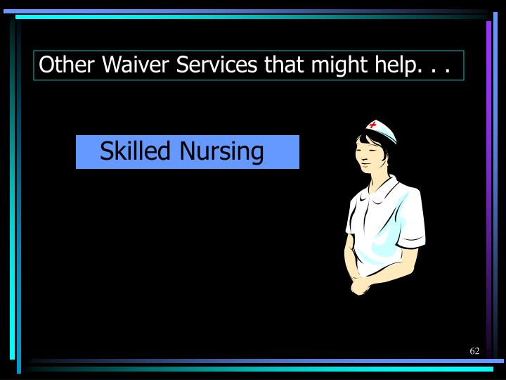 Other Waiver Services that might help. . .