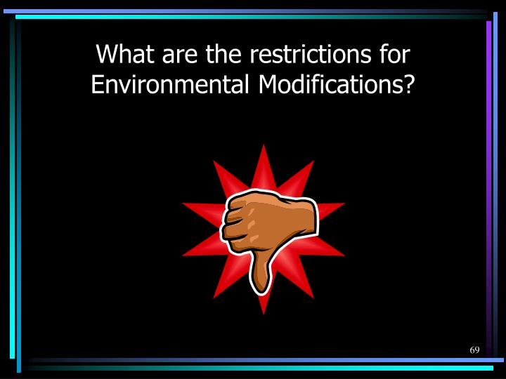 What are the restrictions for Environmental Modifications?