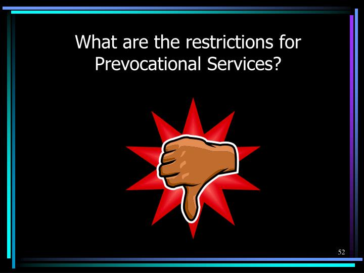 What are the restrictions for Prevocational Services?