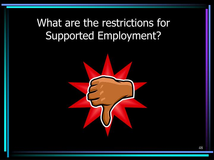 What are the restrictions for Supported Employment?