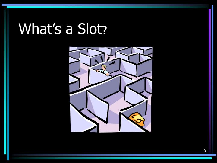 What's a Slot