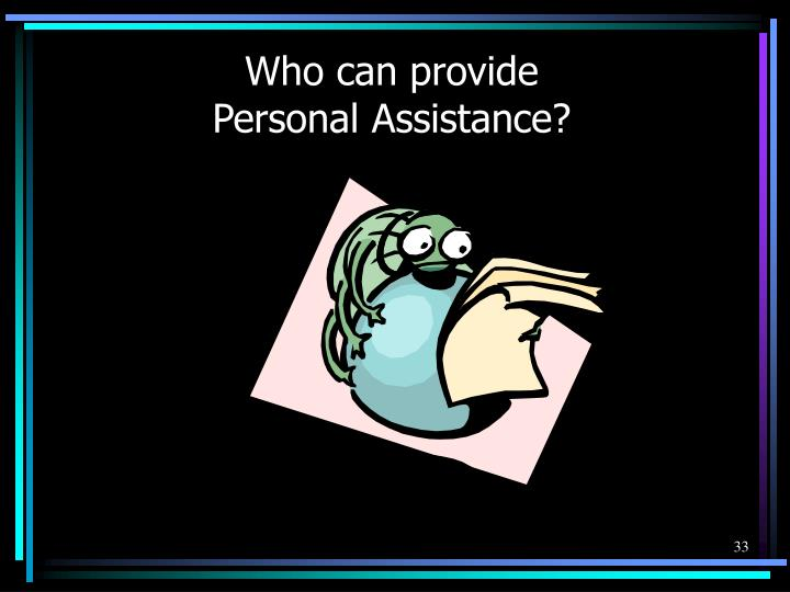Who can provide Personal Assistance?