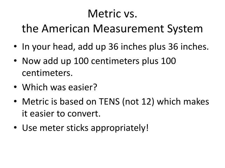Metric vs.