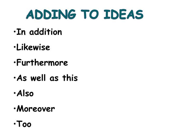 ADDING TO IDEAS