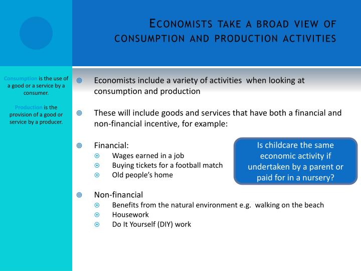 Economists take a broad view of consumption and production activities
