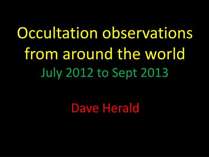 occultation observations from around the world july 2012 to sept 2013 n.