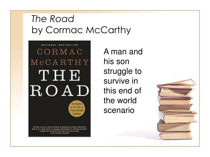 the road cormac mccarthy critical essay The road by cormac mccarthy posted on august 14, 2008 by countessz --the road by cormac mccarthy is by far one of the most arresting novels i have ever read on the surface, it is a dystopian novel about a very bleak future and the dark underbelly of survival in a true post-apocalyptic environment.