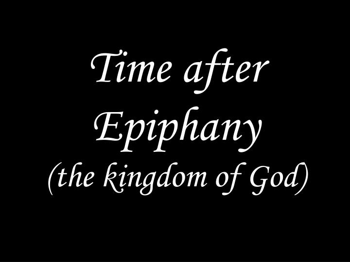 Time after epiphany the kingdom of god