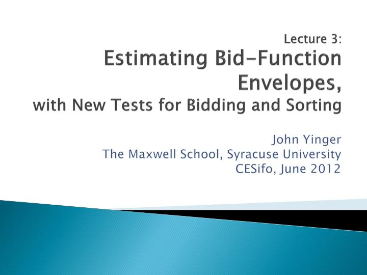 lecture 3 estimating bid function envelopes with new tests for bidding and sorting n.