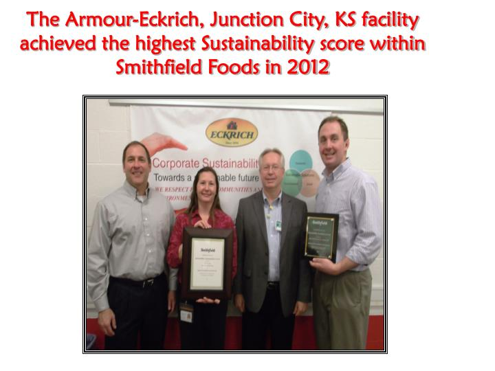 The Armour-Eckrich, Junction City, KS facility achieved the highest Sustainability score within Smithfield Foods in 2012