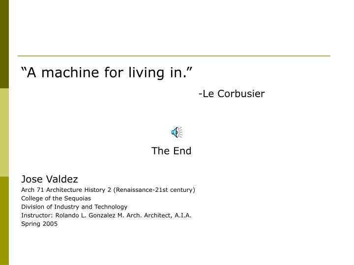 """A machine for living in."""