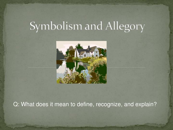 Ppt Symbolism And Allegory Powerpoint Presentation Id2763437