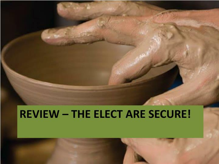 Review the elect are secure