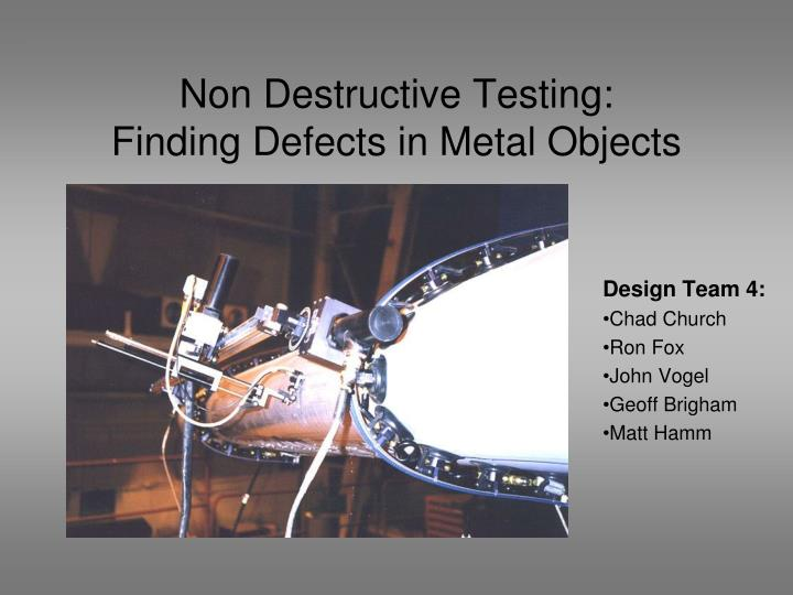 destructive and non destructive testing Nondestructive testing or non-destructive testing (ndt) is a wide group of analysis techniques used in science and industry to evaluate the properties of a material, component or system without causing damage.