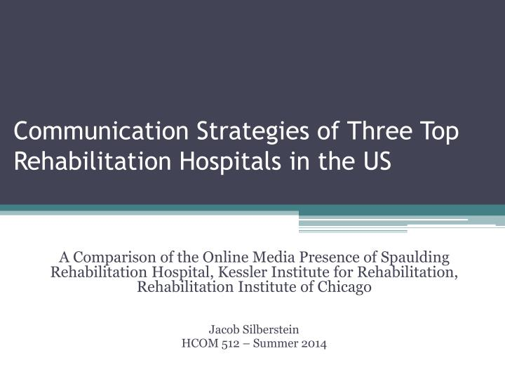Communication strategies of three top rehabilitation hospitals in the us