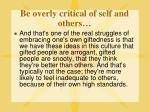 be overly critical of self and others