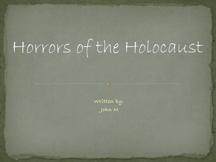 an analysis of the horrors of the holocaust Analysis help and advice top 100 companies business awards entertainment horoscopes news film and tv horrors of holocaust must be told belfasttelegraphcouk.