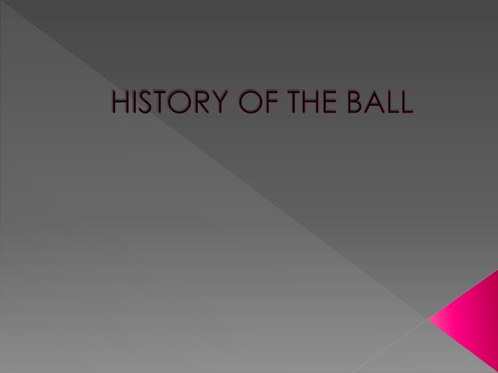 History of the ball