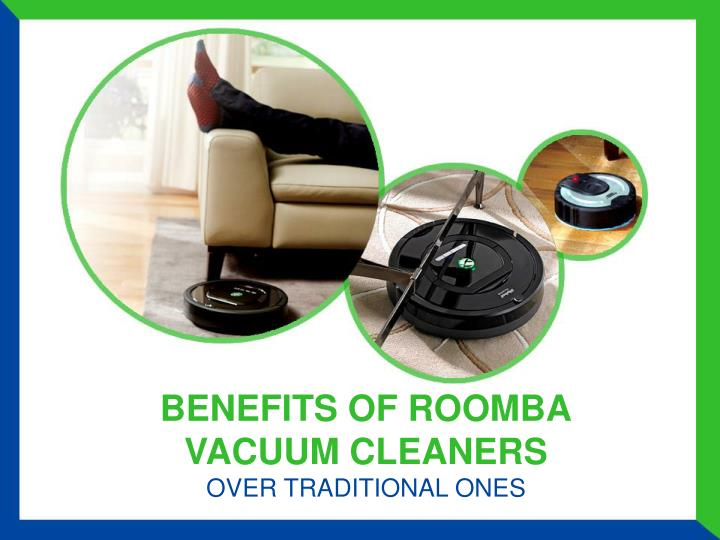 Benefits of roomba vacuum cleaners over traditional ones