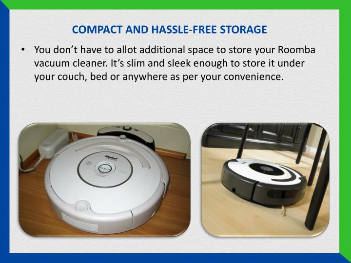 COMPACT AND HASSLE-FREE STORAGE