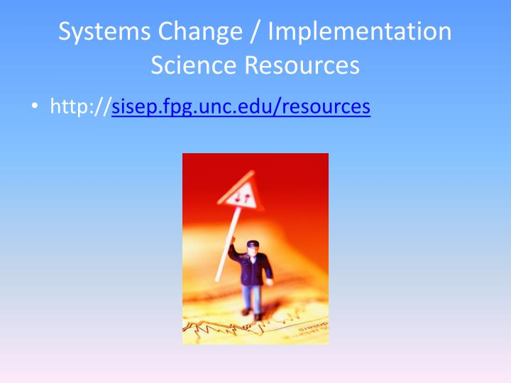 Systems Change / Implementation Science Resources