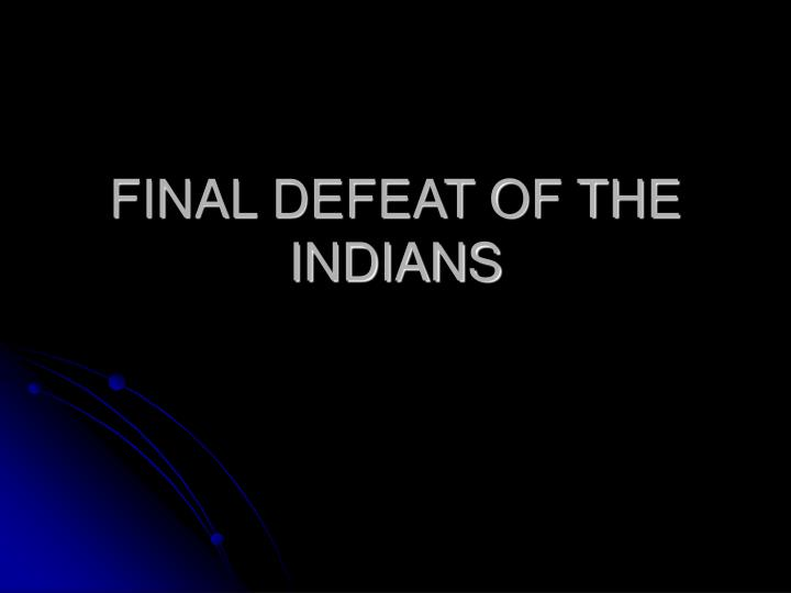 Final defeat of the indians