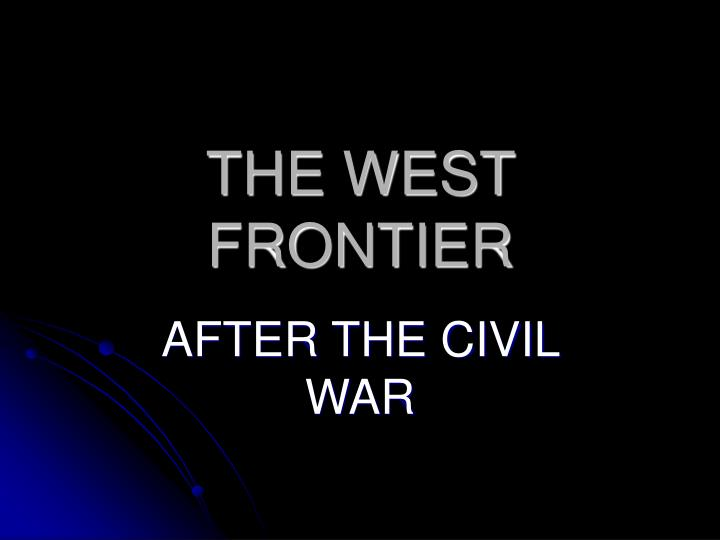 THE WEST FRONTIER