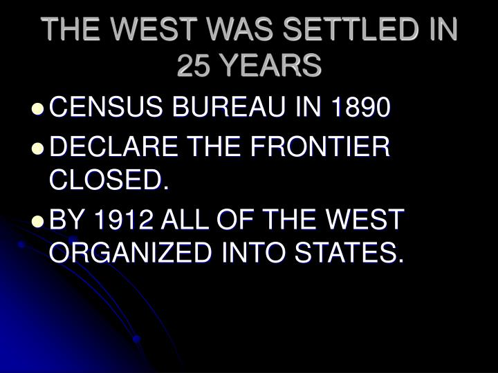 THE WEST WAS SETTLED IN 25 YEARS