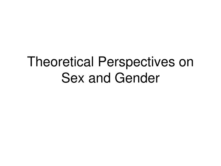 theoretical perspectives on sex and gender n.