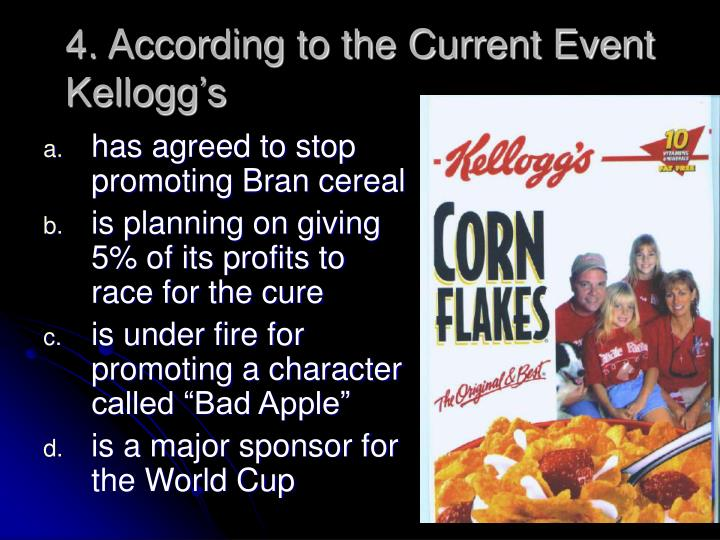 4. According to the Current Event Kellogg's