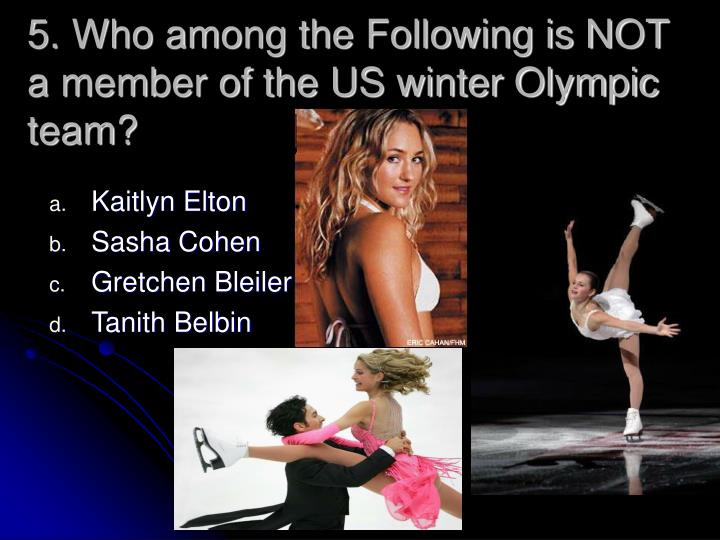 5. Who among the Following is NOT a member of the US winter Olympic team?