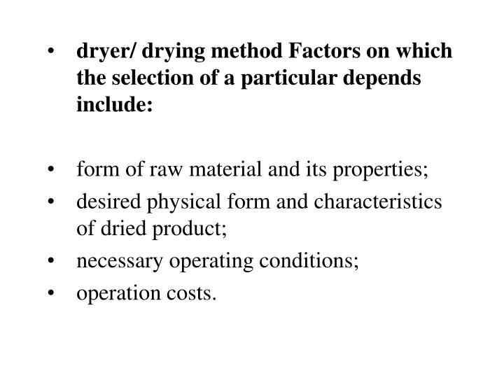 dryer/ drying method Factors on which the selection of a particular depends include: