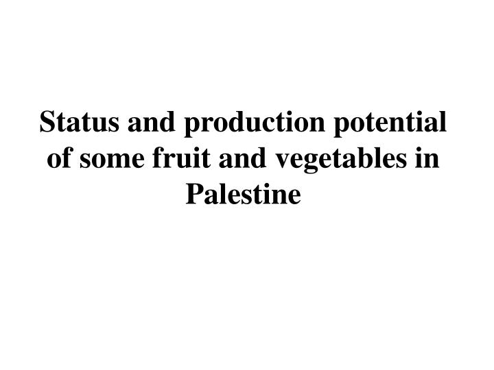 Status and production potential of some fruit and vegetables in Palestine