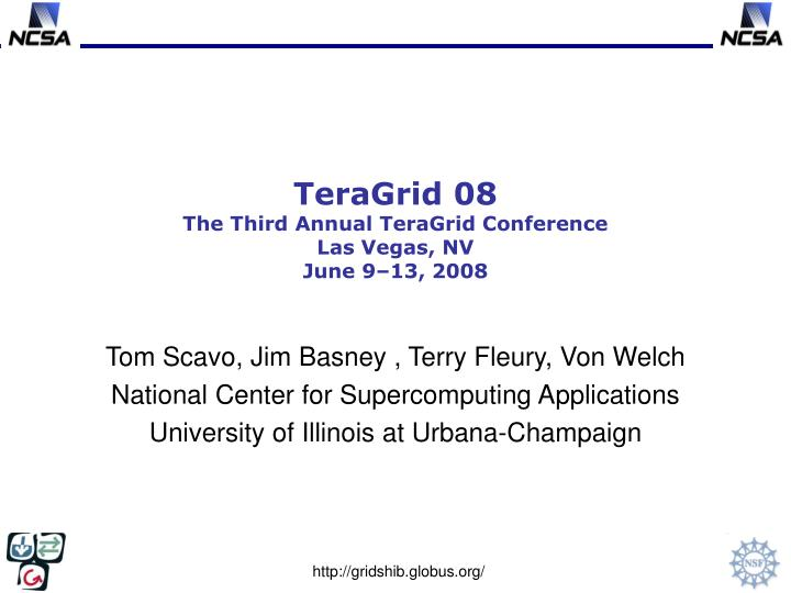 teragrid 08 the third annual teragrid conference las vegas nv june 9 13 2008 n.