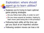 exploration where should agent go to learn utilities